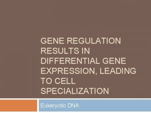 GENE REGULATION RESULTS IN DIFFERENTIAL GENE EXPRESSION LEADING