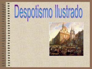 ndice ndice Introduccin Ilustracin Despotismo ilustrado en Europa