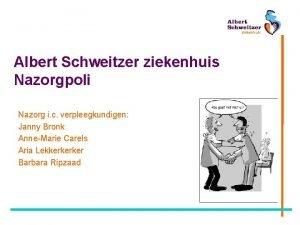 Albert Schweitzer ziekenhuis Nazorgpoli Nazorg i c verpleegkundigen