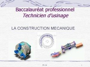 Baccalaurat professionnel Technicien dusinage LA CONSTRUCTION MECANIQUE FD