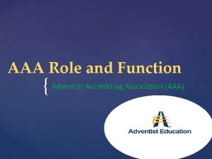 AAA Role and Function Adventist Accrediting Association AAA