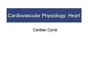 Cardiovascular Physiology Heart Cardiac Cycle The Cardiac Cycle