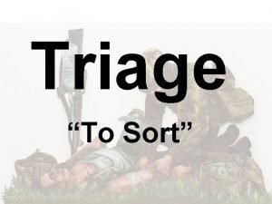 Triage To Sort Triage A process for sorting