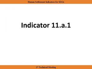 Human Settlement Indicators for SDGs Indicator 11 a