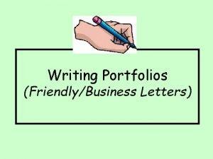 Writing Portfolios FriendlyBusiness Letters Friendly Letters Friendly letters
