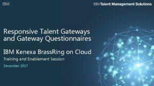 Responsive Talent Gateways and Gateway Questionnaires IBM Kenexa