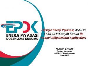 Trkiye Enerji Piyasas 4562 ve 4628 6446 sayl