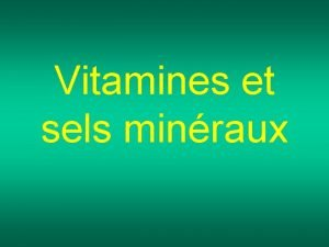 Vitamines et sels minraux Sommaire Vitamines et sels