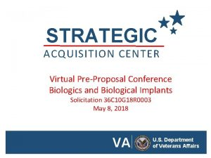 STRATEGIC ACQUISITION CENTER Virtual PreProposal Conference Biologics and