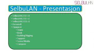 Selbu LAN Presentasjon Selbu LAN 2010 v 1