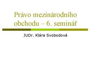 Prvo mezinrodnho obchodu 6 semin JUDr Klra Svobodov