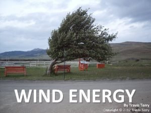 WIND ENERGY By Travis Terry Copyright 2012 Travis