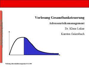 Vorlesung Gesamtbanksteuerung Adressenrisikomanagement Dr Klaus Lukas Karsten Geiersbach