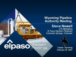 Wyoming Pipeline Authority Meeting Steve Newell CIG Marketing