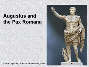Augustus and the Pax Romana Caesar Augustus The