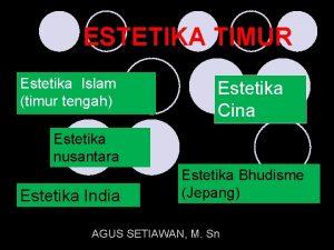 ESTETIKA TIMUR Estetika Islam timur tengah Estetika Cina