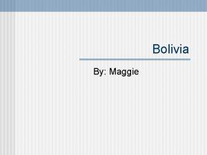 Bolivia By Maggie Bolivia Location Boarders Peru brazil