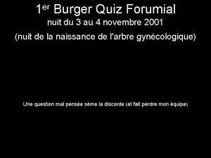 1 er Burger Quiz Forumial nuit du 3