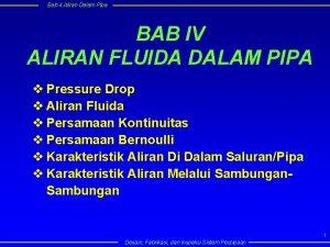 Bab 4 Aliran Dalam Pipa BAB IV ALIRAN