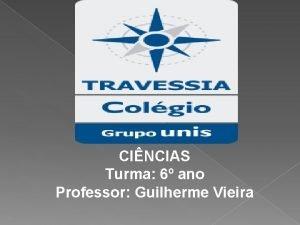 CINCIAS Turma 6 ano Professor Guilherme Vieira Cap