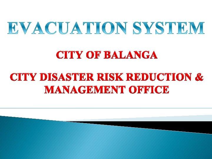 CITY OF BALANGA CITY DISASTER RISK REDUCTION MANAGEMENT
