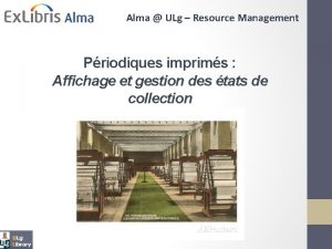Alma ULg Resource Management Priodiques imprims Affichage et