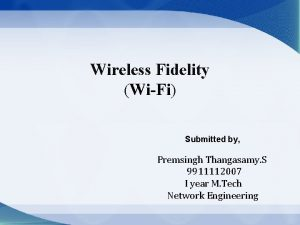 Wireless Fidelity WiFi Submitted by Premsingh Thangasamy S