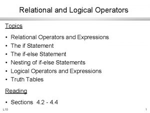 Relational and Logical Operators Topics Relational Operators and