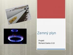Zemn plyn Projekt Richard Danko IX B Zemn