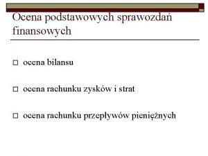 Ocena podstawowych sprawozda finansowych o ocena bilansu o
