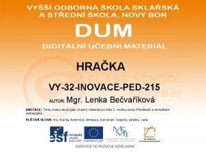 HRAKA VY32 INOVACEPED215 AUTOR Mgr Lenka Bevakov ANOTACE