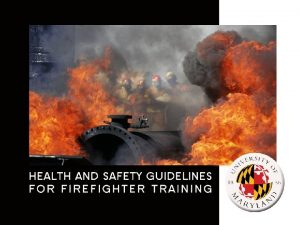Health and Safety Guidelines for Firefighter Training OVERVIEW