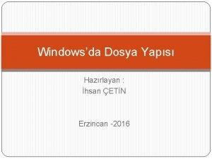 Windowsda Dosya Yaps Hazrlayan hsan ETN Erzincan 2016