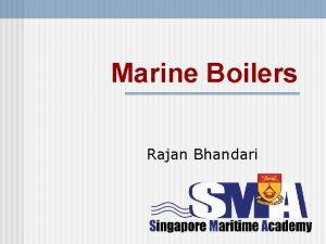 Marine Boilers Rajan Bhandari Marine Boilers Overview Boilers