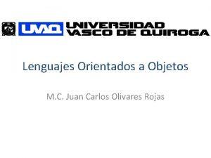 Lenguajes Orientados a Objetos M C Juan Carlos