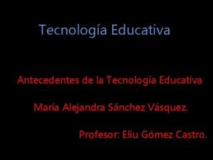 Tecnologa Educativa Antecedentes de la Tecnologa Educativa Mara