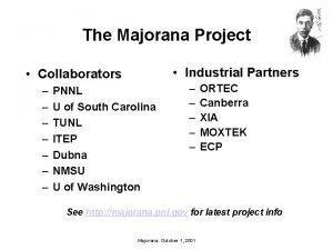 The Majorana Project Industrial Partners Collaborators PNNL U