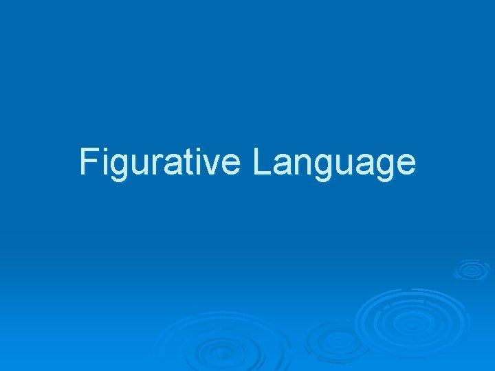 Figurative Language Figurative Language Figurative language is language