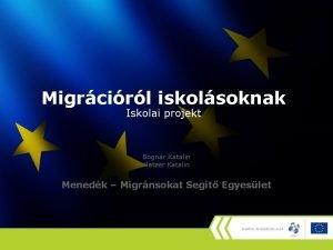 Migrcirl iskolsoknak Iskolai projekt Bognr Katalin Hetzer Katalin