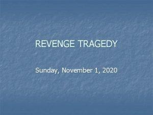 REVENGE TRAGEDY Sunday November 1 2020 Tragedy n