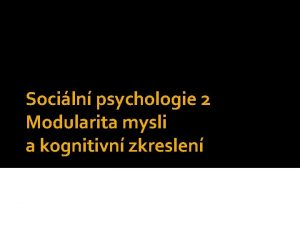 Sociln psychologie 2 Modularita mysli a kognitivn zkreslen