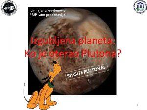 dr Tijana Prodanovi PMF vam predstavlja Izgubljena planeta
