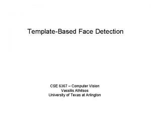 TemplateBased Face Detection CSE 6367 Computer Vision Vassilis