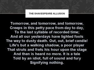 THE SHAKESPEARE ALLUSION Tomorrow and tomorrow Creeps in