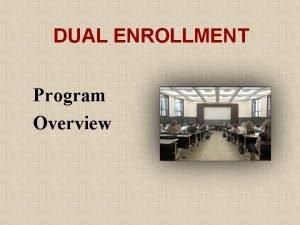 DUAL ENROLLMENT Program Overview WHAT IS DUAL ENROLLMENT