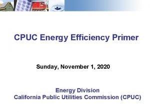 CPUC Energy Efficiency Primer Sunday November 1 2020