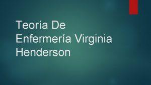 Teora De Enfermera Virginia Henderson V Henderson nace