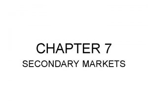 CHAPTER 7 SECONDARY MARKETS Fuctions of the Secondary