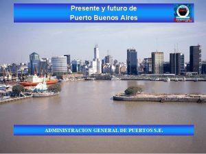 Presente y futuro de Puerto Buenos Aires ADMINISTRACION