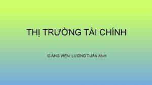 TH TRNG TI CHNH GING VIN LNG TUN